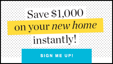Save $1,000 on your new home instantly graphic - Click to sign up
