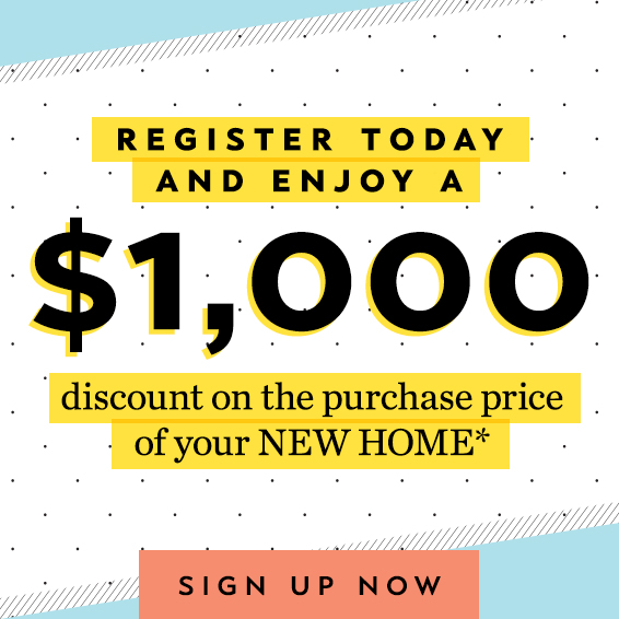 Register Today and Enjoy a $1,000 discount on the purchase of your NEW HOME graphic