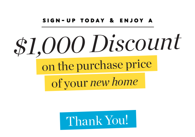 Sign-up today and enjoy a $1,000 discount on the purchase of your new home graphic