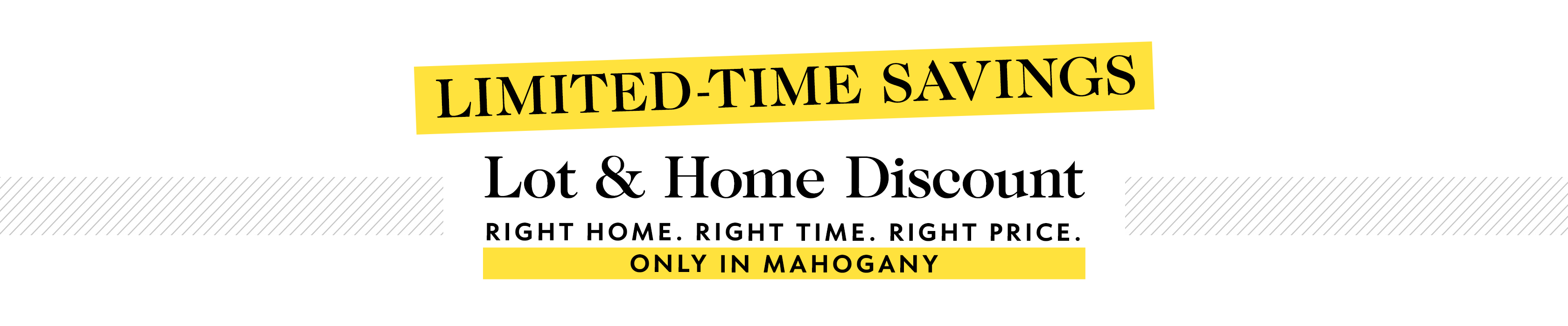 banner image: Limited Time Savings. Lot and Home Discount Only in Mahogany